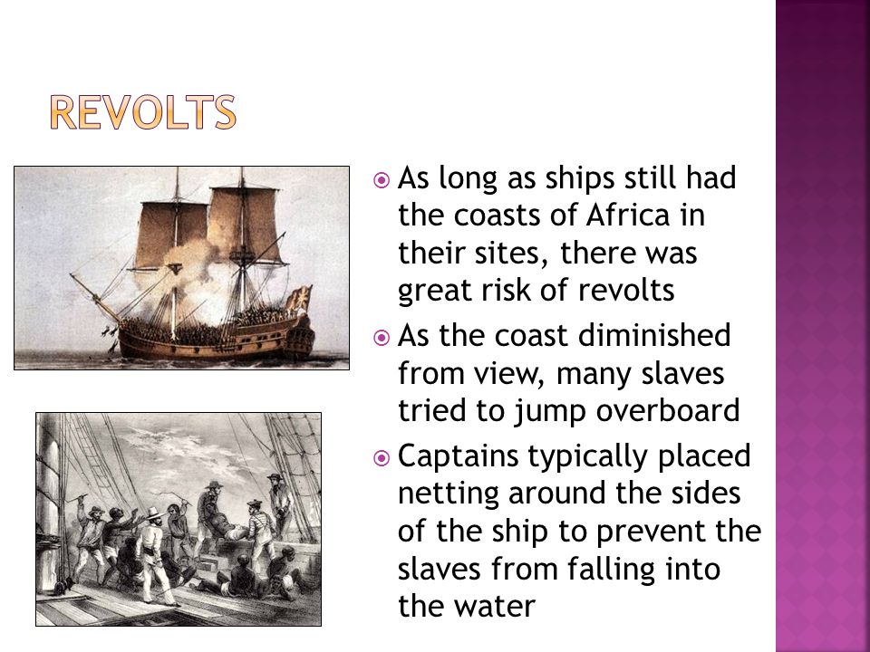 Revolts As long as ships still had the coasts of Africa in their sites, there was great risk of revolts.