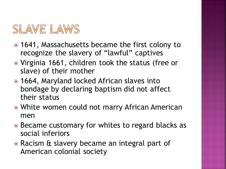 Slave Laws 1641, Massachusetts became the first colony to recognize the slavery of lawful captives.