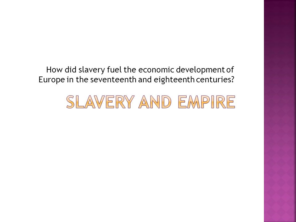How did slavery fuel the economic development of Europe in the seventeenth and eighteenth centuries