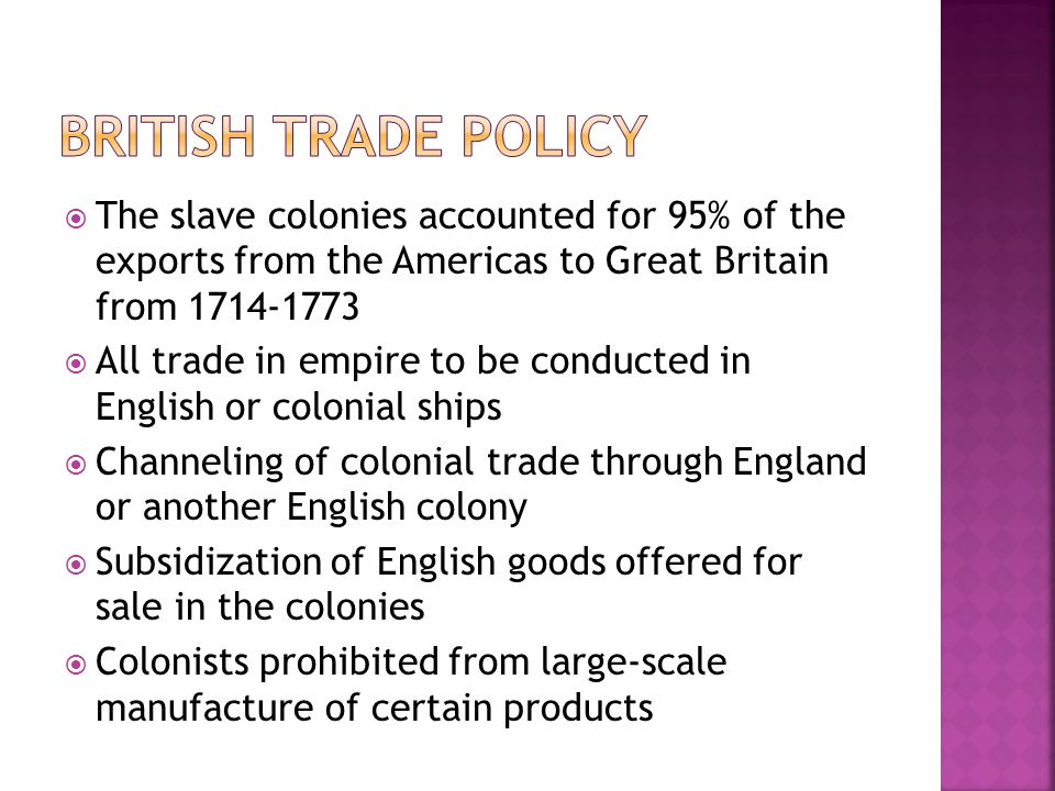 British trade policy The slave colonies accounted for 95% of the exports from the Americas to Great Britain from 1714-1773.