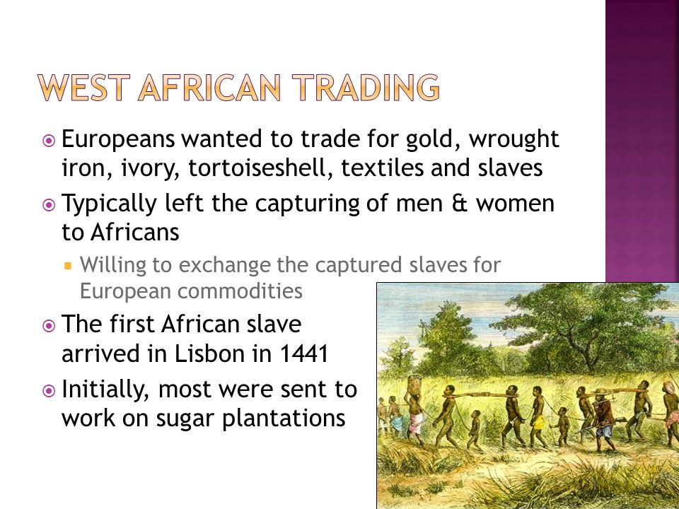 West African Trading Europeans wanted to trade for gold, wrought iron, ivory, tortoiseshell, textiles and slaves.