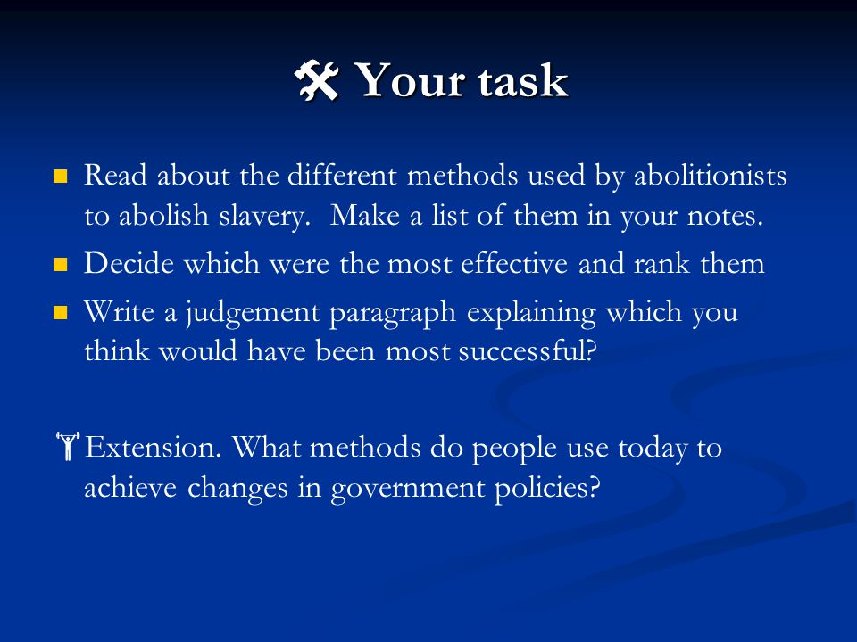  Your task Read about the different methods used by abolitionists to abolish slavery. Make a list of them in your notes.