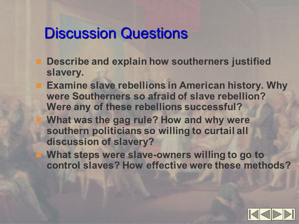 Discussion Questions Describe and explain how southerners justified slavery.