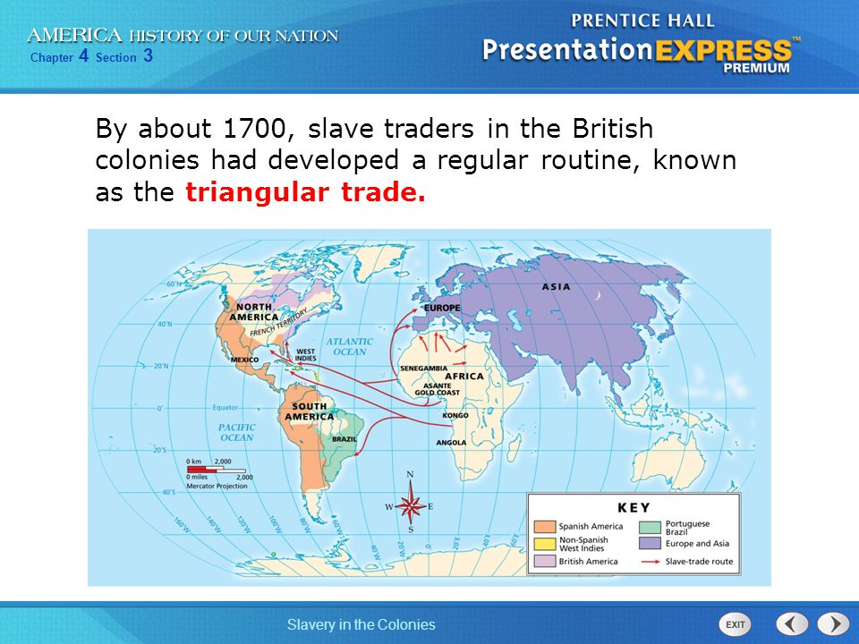By about 1700, slave traders in the British colonies had developed a regular routine, known as the triangular trade.