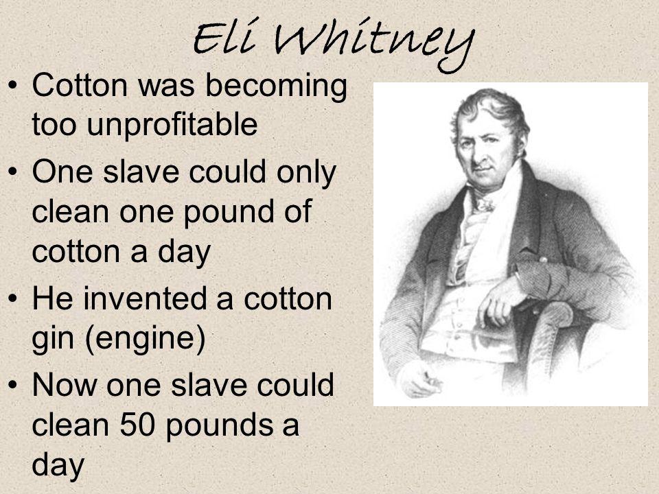 Eli Whitney Cotton was becoming too unprofitable