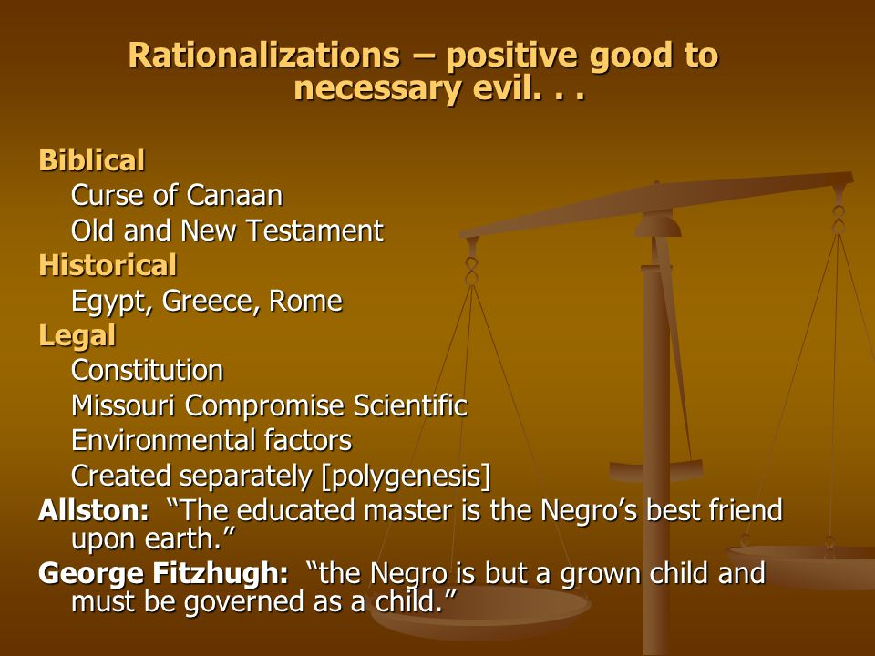 Rationalizations – positive good to necessary evil. . .