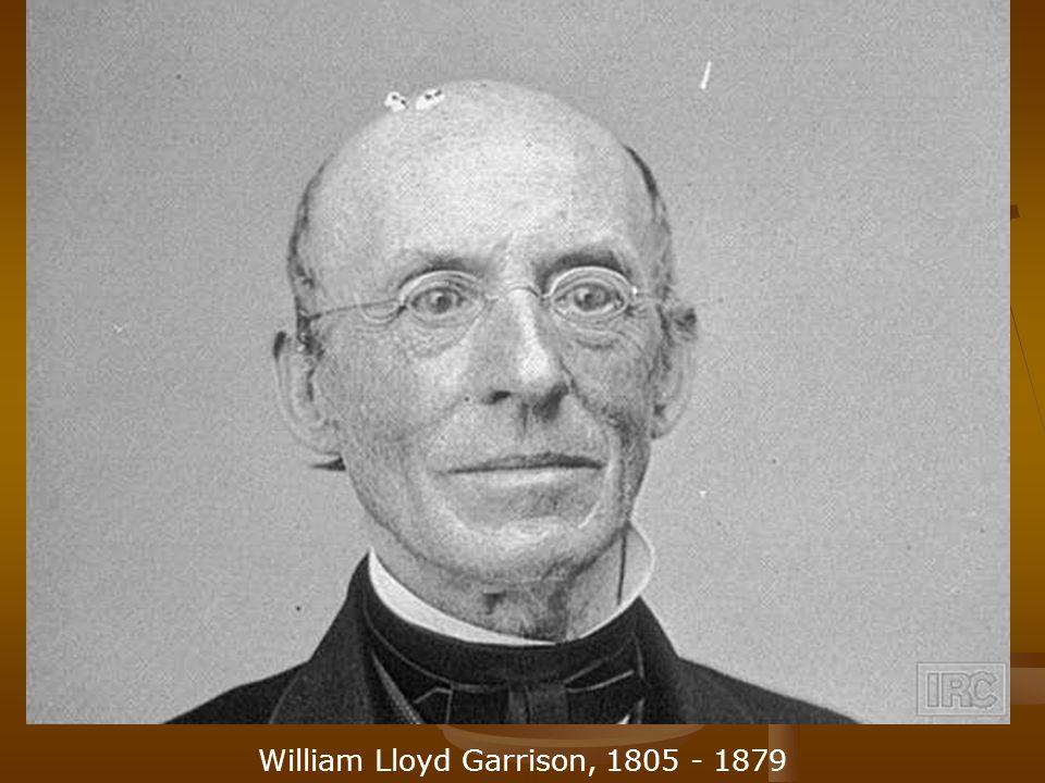 William Lloyd Garrison, 1805 - 1879