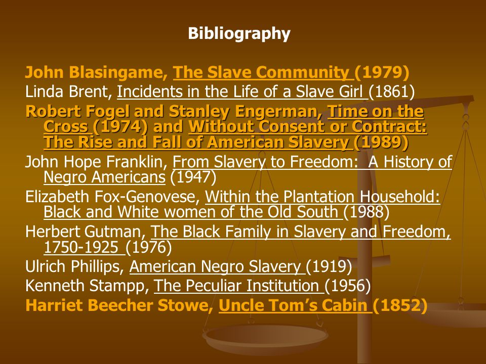 Bibliography John Blasingame, The Slave Community (1979) Linda Brent, Incidents in the Life of a Slave Girl (1861)