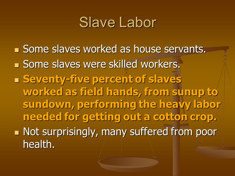 Slave Labor Some slaves worked as house servants.
