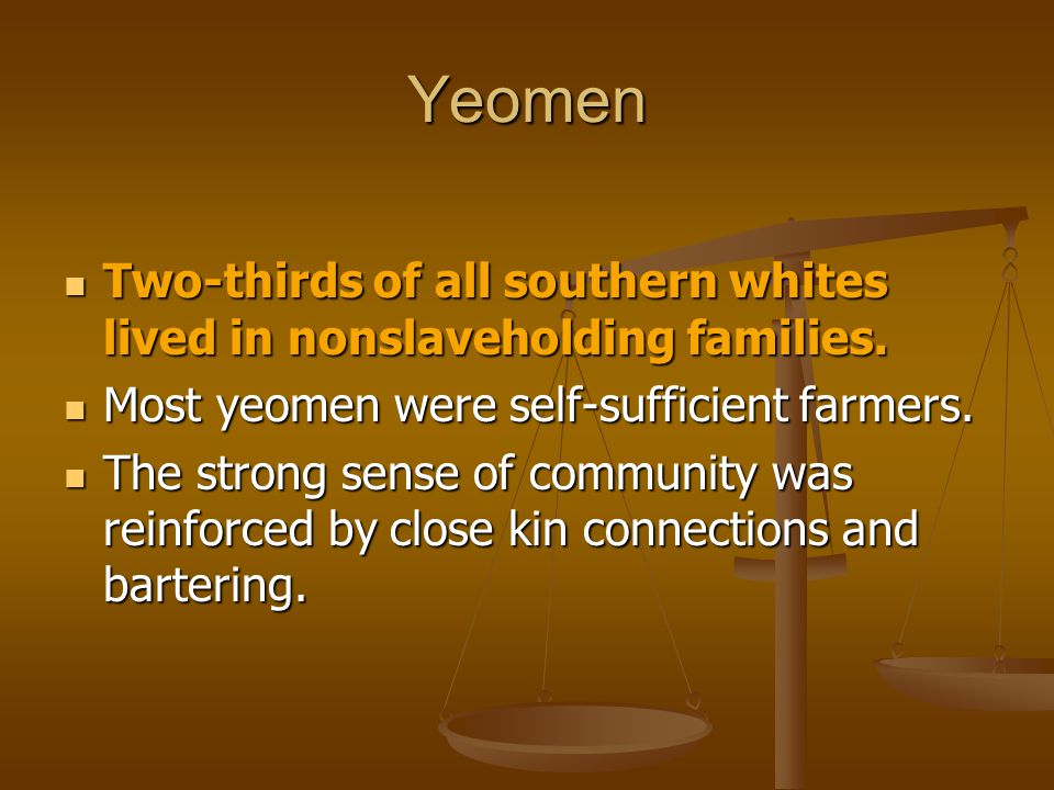 Yeomen Two-thirds of all southern whites lived in nonslaveholding families. Most yeomen were self-sufficient farmers.