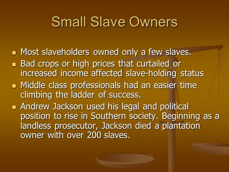 Small Slave Owners Most slaveholders owned only a few slaves.
