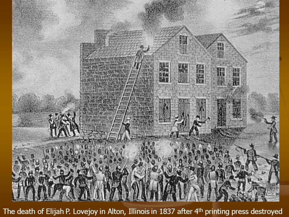 The death of Elijah P. Lovejoy in Alton, Illinois in 1837 after 4th printing press destroyed