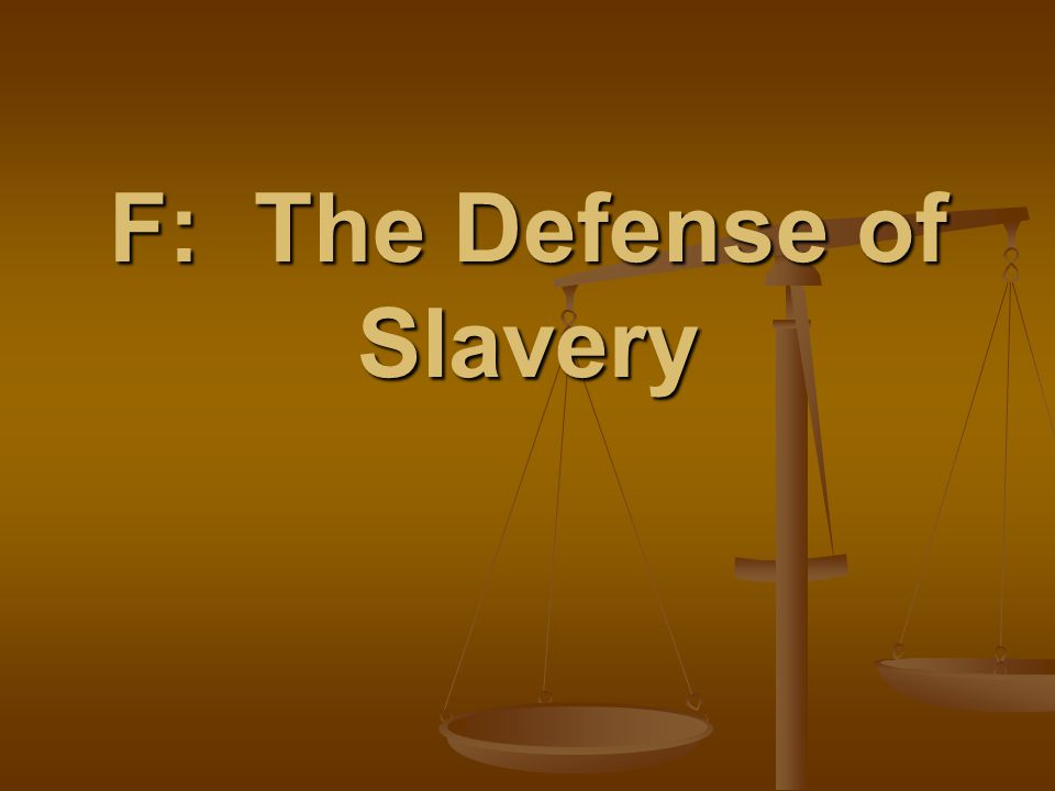 F: The Defense of Slavery