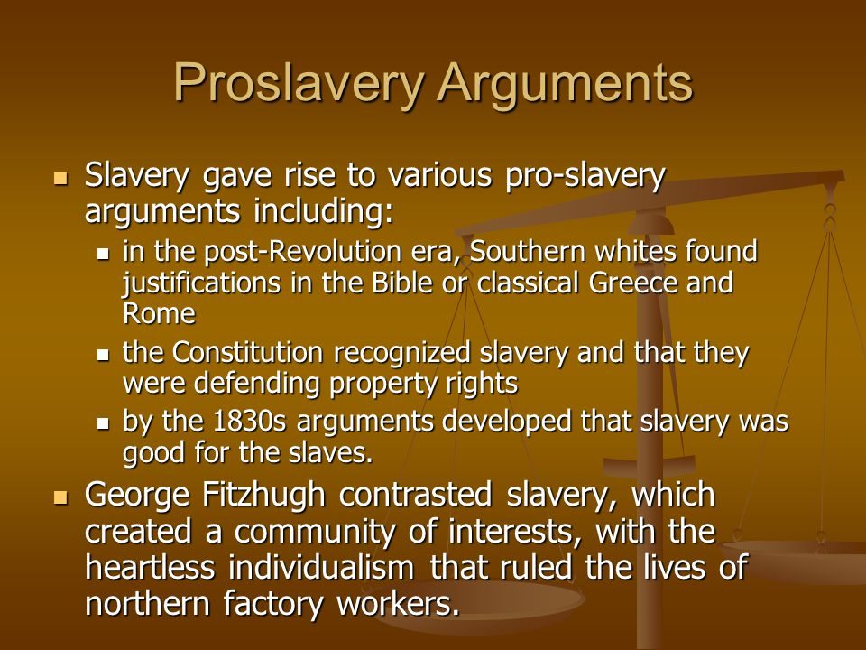 Proslavery Arguments Slavery gave rise to various pro-slavery arguments including: