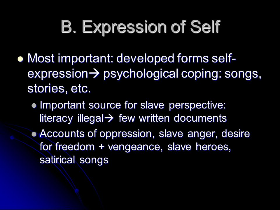 B. Expression of Self Most important: developed forms self-expression psychological coping: songs, stories, etc.