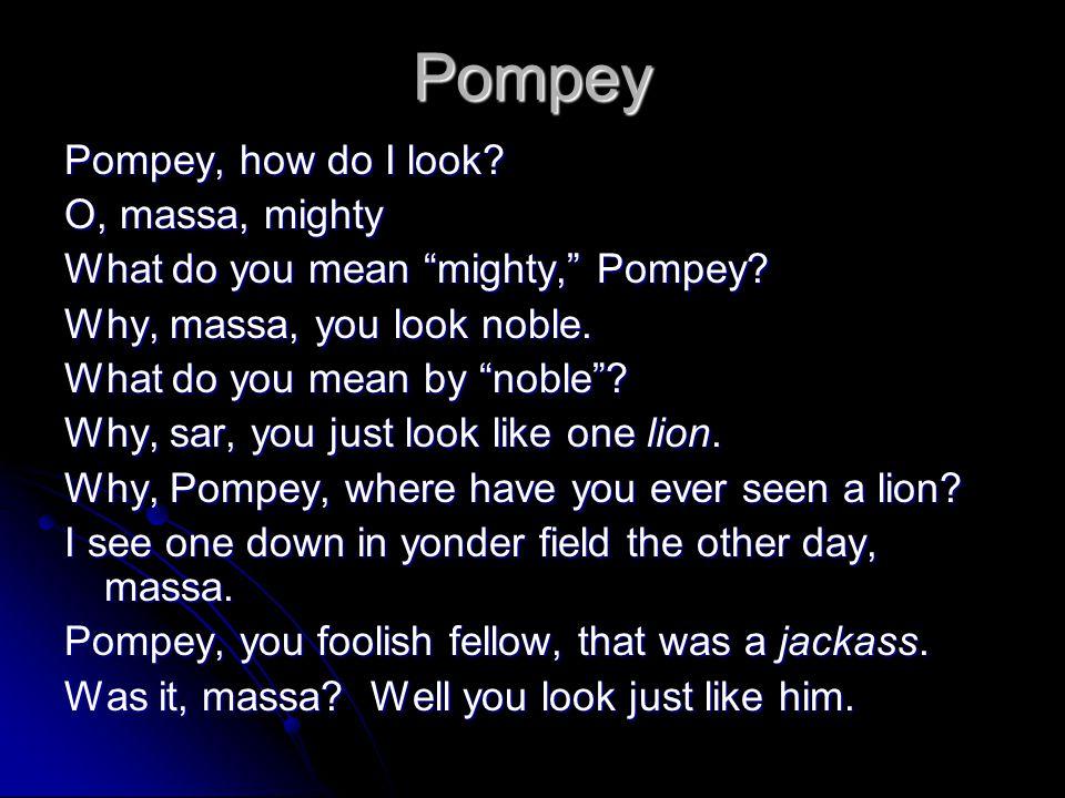 Pompey Pompey, how do I look O, massa, mighty