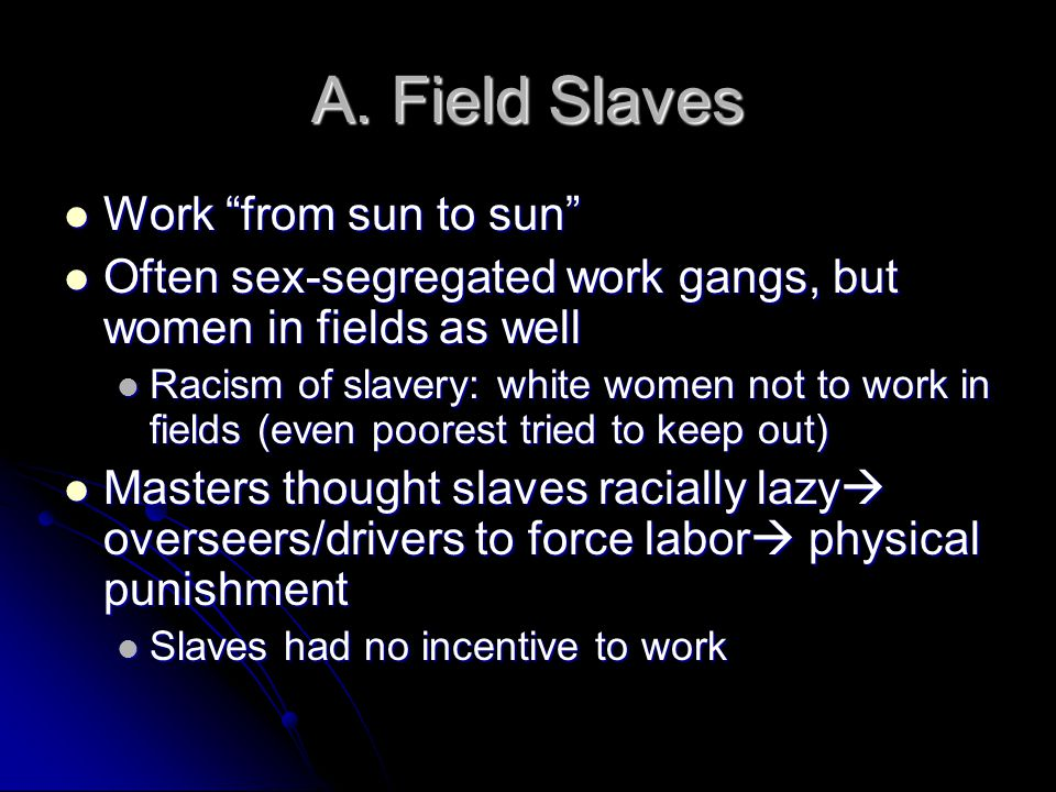 A. Field Slaves Work from sun to sun