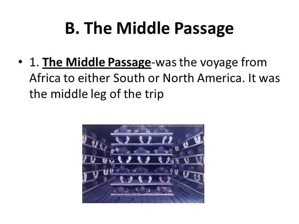 B. The Middle Passage 1.