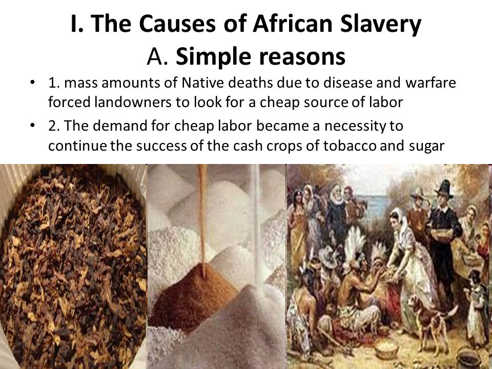 I. The Causes of African Slavery A. Simple reasons