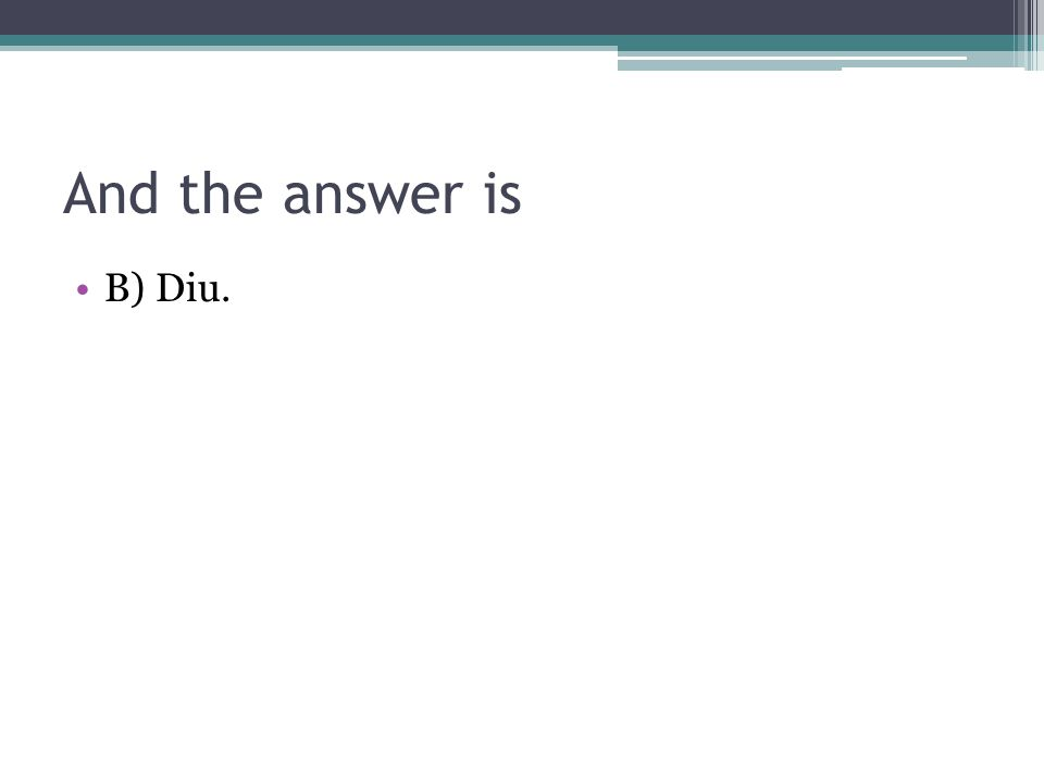 And the answer is B) Diu.