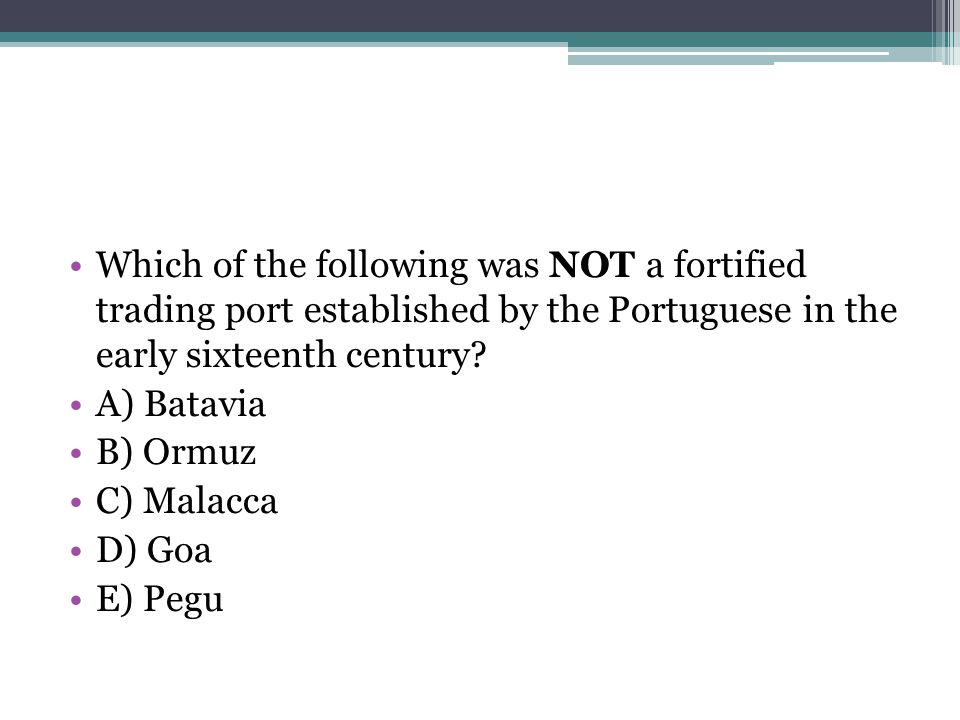 Which of the following was NOT a fortified trading port established by the Portuguese in the early sixteenth century