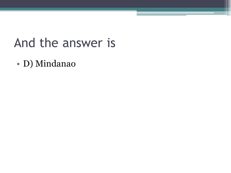 And the answer is D) Mindanao