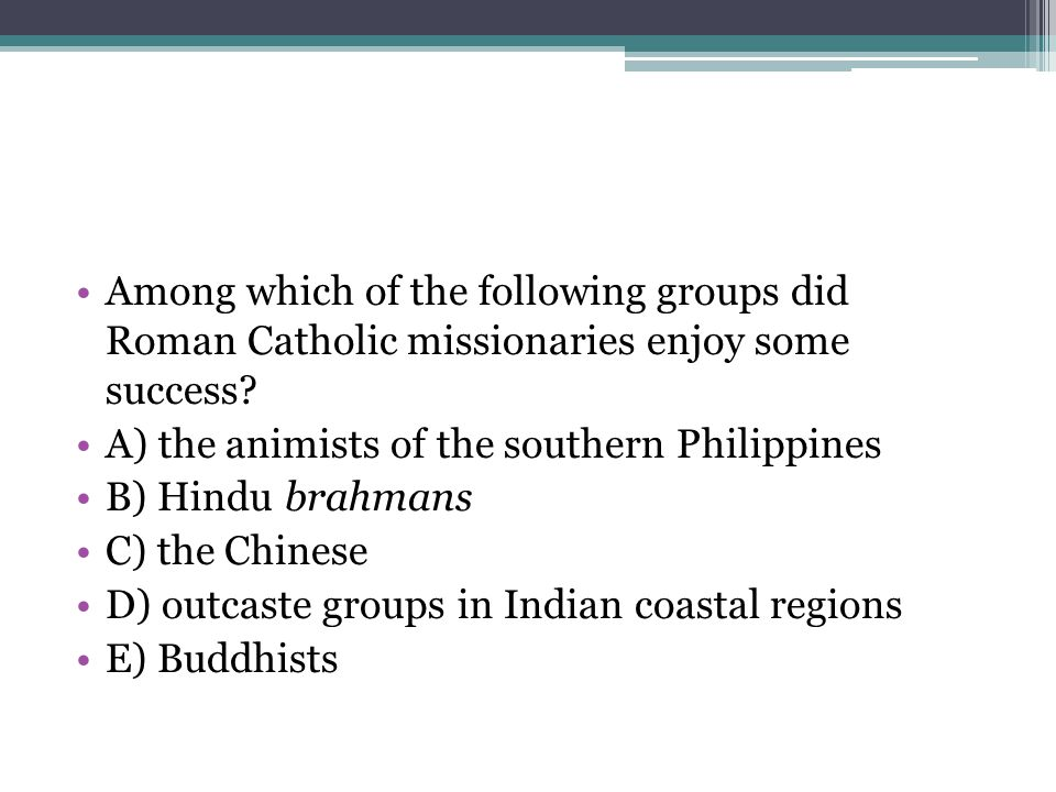 Among which of the following groups did Roman Catholic missionaries enjoy some success