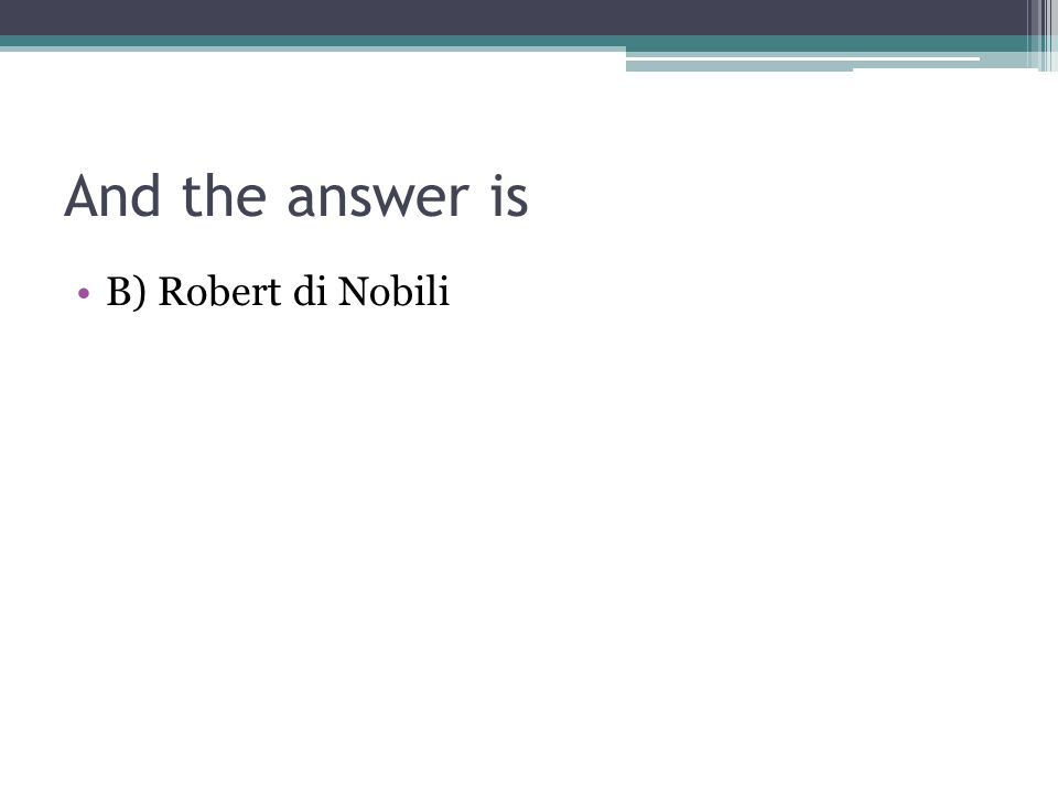 And the answer is B) Robert di Nobili
