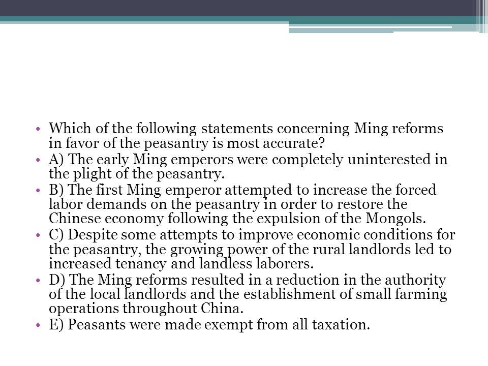 Which of the following statements concerning Ming reforms in favor of the peasantry is most accurate