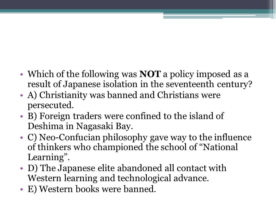 Which of the following was NOT a policy imposed as a result of Japanese isolation in the seventeenth century