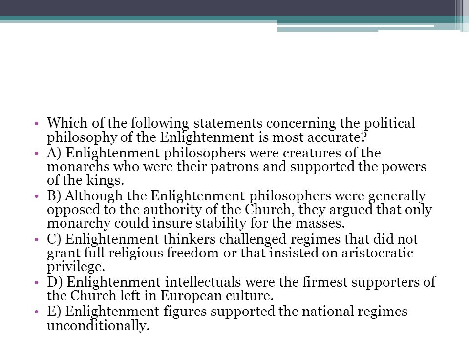 Which of the following statements concerning the political philosophy of the Enlightenment is most accurate
