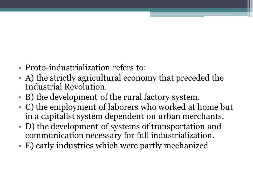 Proto-industrialization refers to: