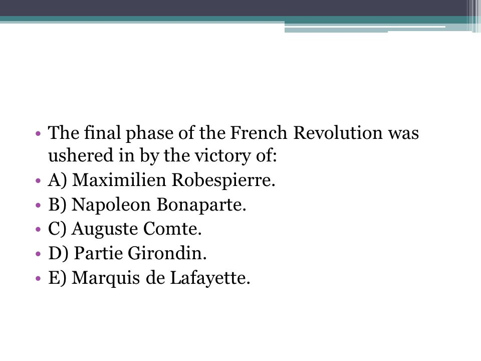 The final phase of the French Revolution was ushered in by the victory of: