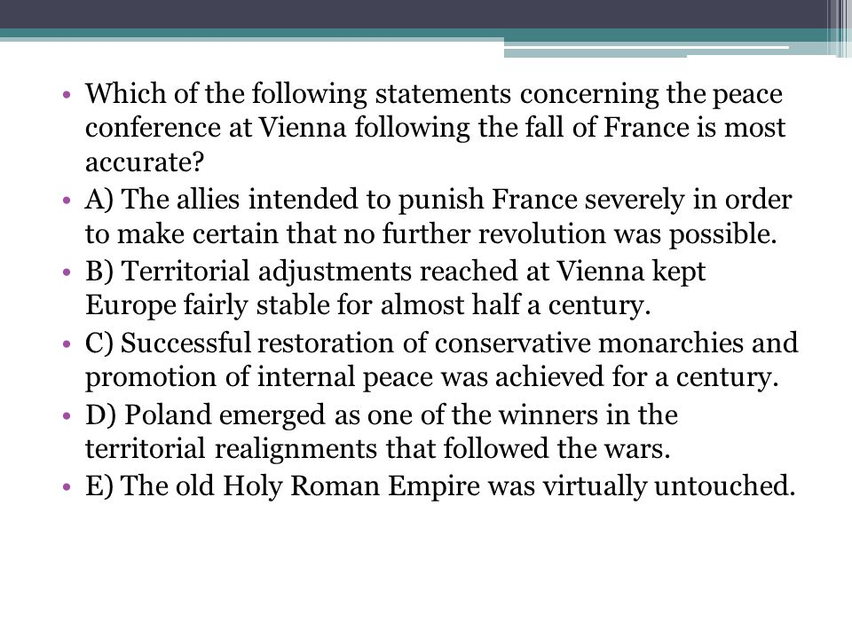Which of the following statements concerning the peace conference at Vienna following the fall of France is most accurate