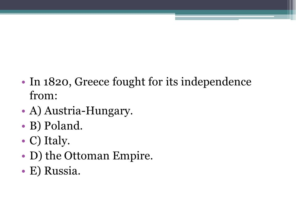 In 1820, Greece fought for its independence from: