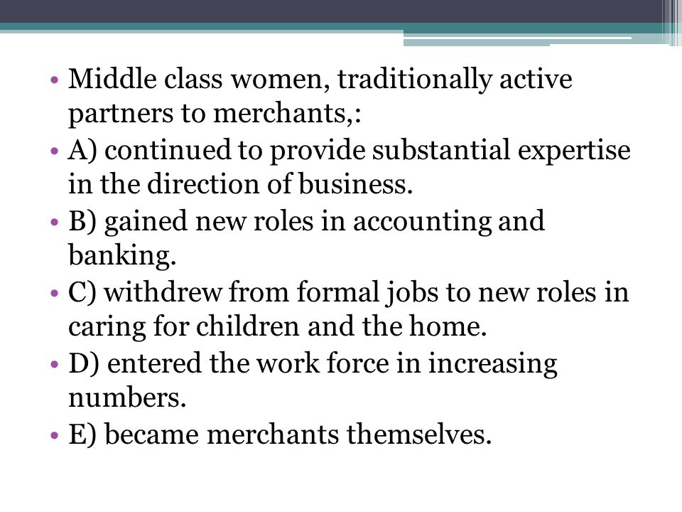 Middle class women, traditionally active partners to merchants,:
