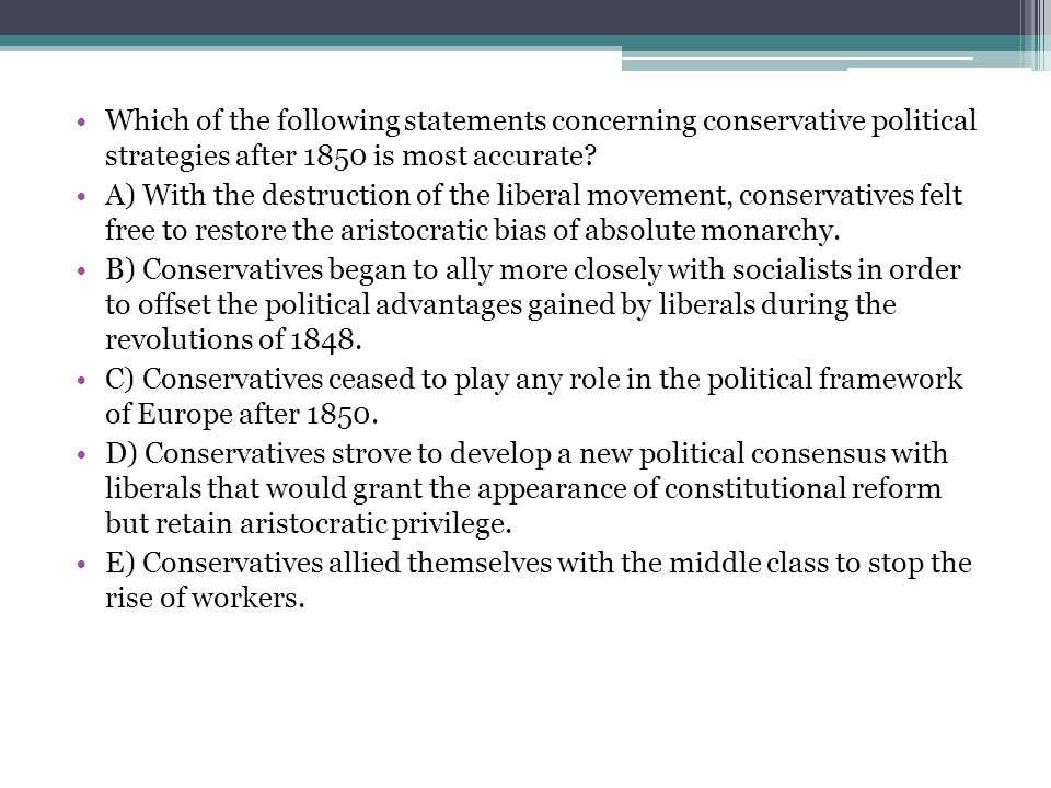 Which of the following statements concerning conservative political strategies after 1850 is most accurate