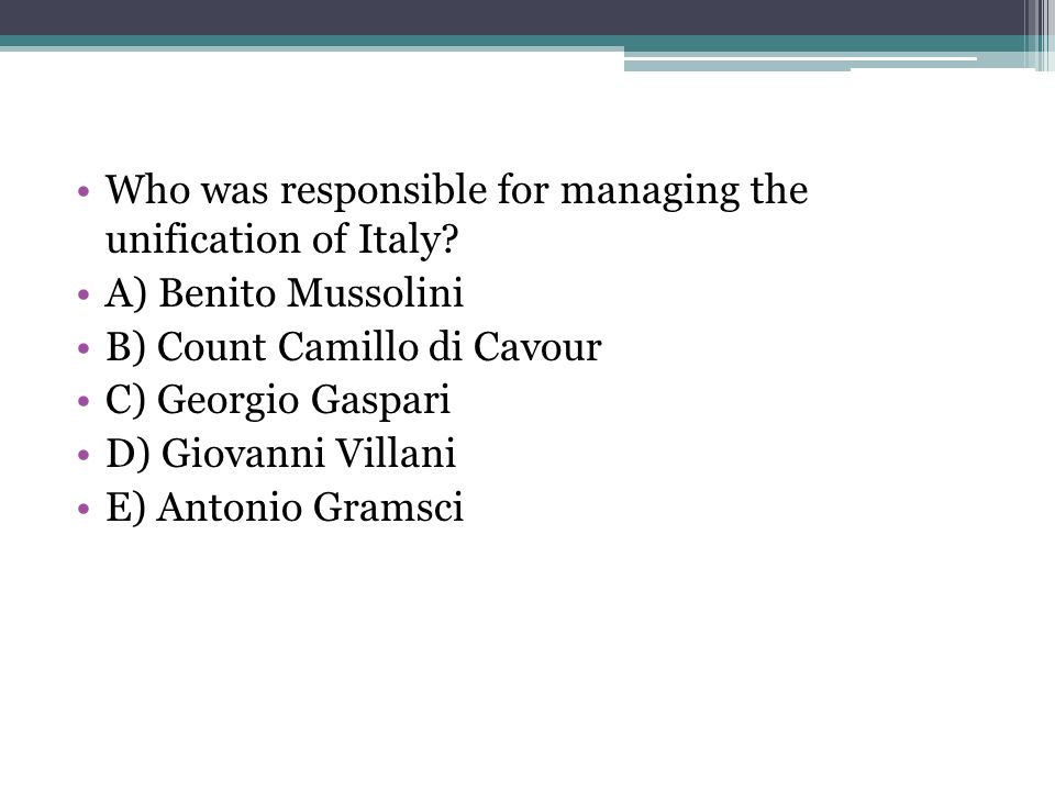 Who was responsible for managing the unification of Italy