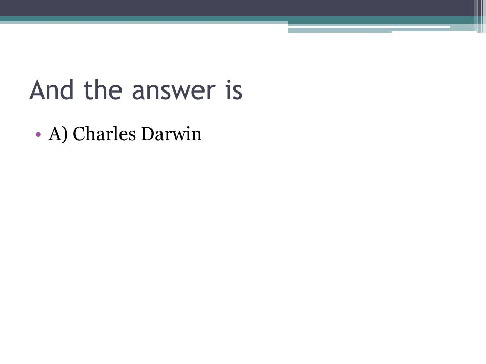 And the answer is A) Charles Darwin