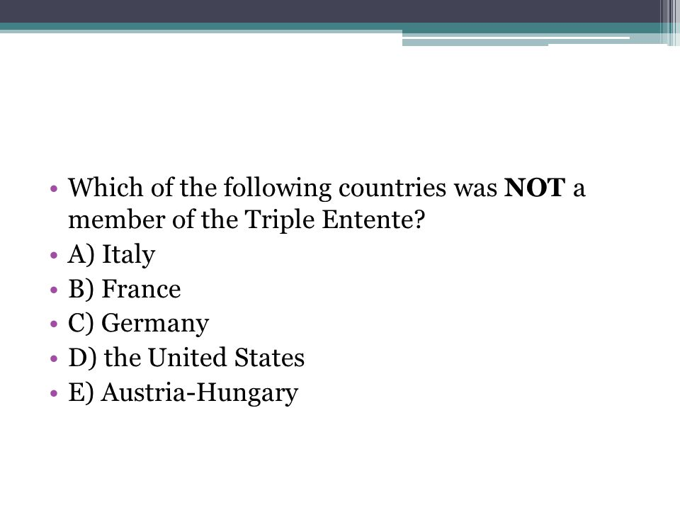 Which of the following countries was NOT a member of the Triple Entente