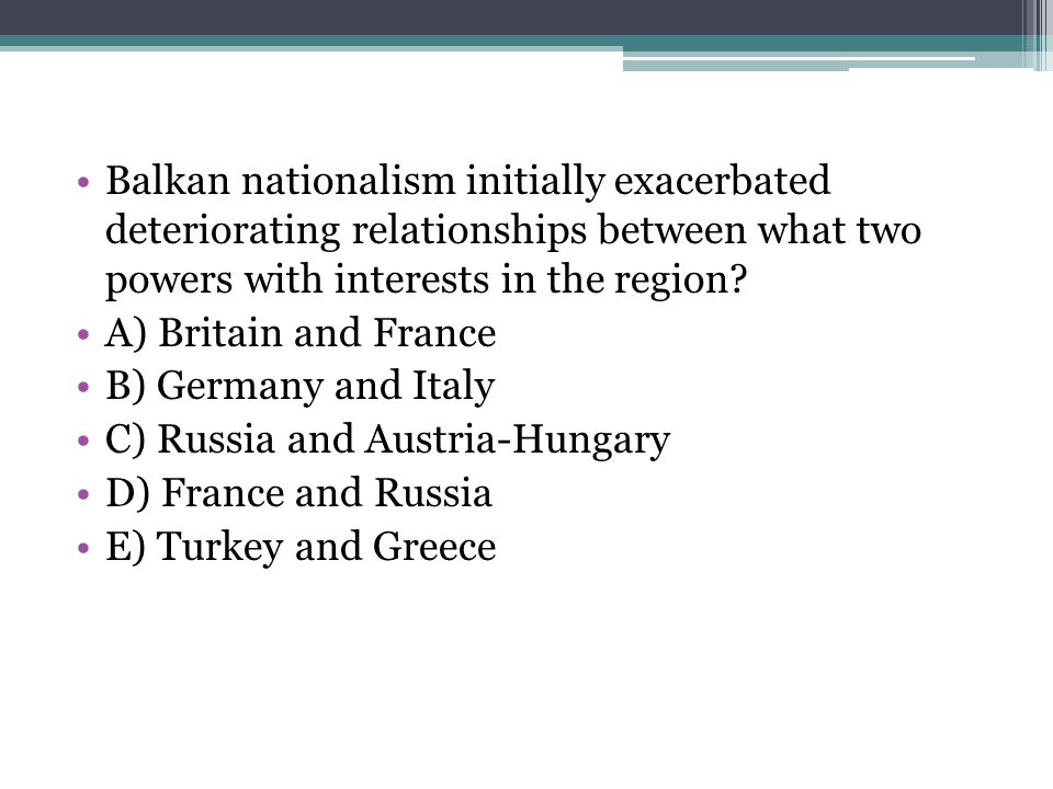 Balkan nationalism initially exacerbated deteriorating relationships between what two powers with interests in the region