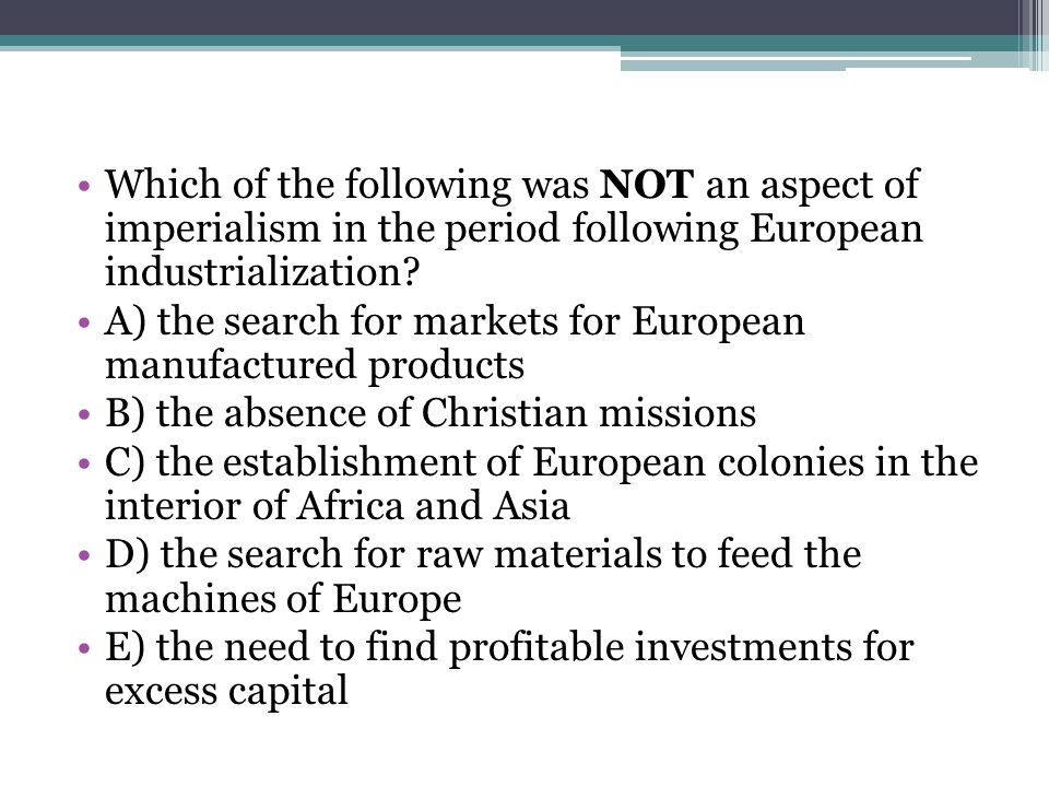 Which of the following was NOT an aspect of imperialism in the period following European industrialization