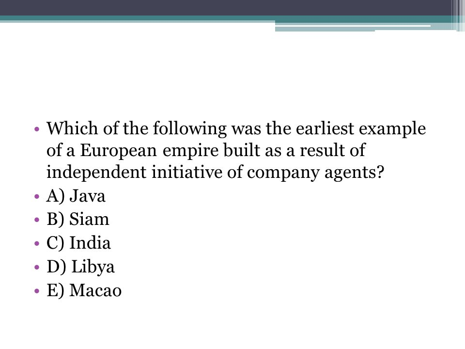 Which of the following was the earliest example of a European empire built as a result of independent initiative of company agents
