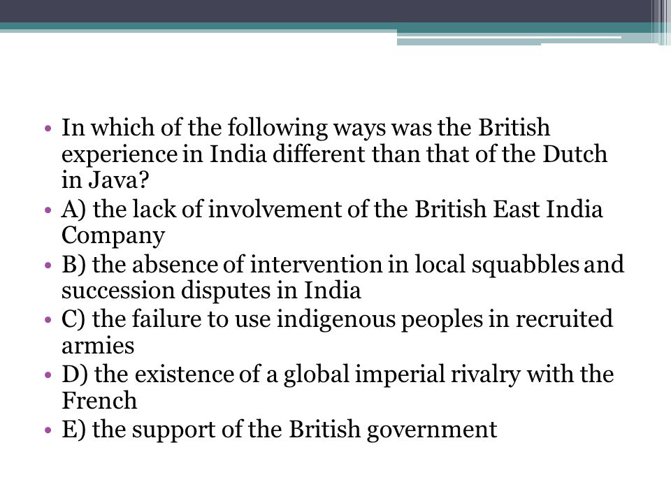 In which of the following ways was the British experience in India different than that of the Dutch in Java