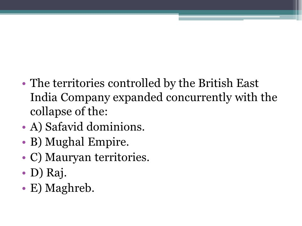 The territories controlled by the British East India Company expanded concurrently with the collapse of the: