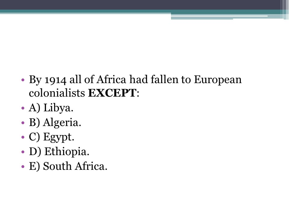 By 1914 all of Africa had fallen to European colonialists EXCEPT: