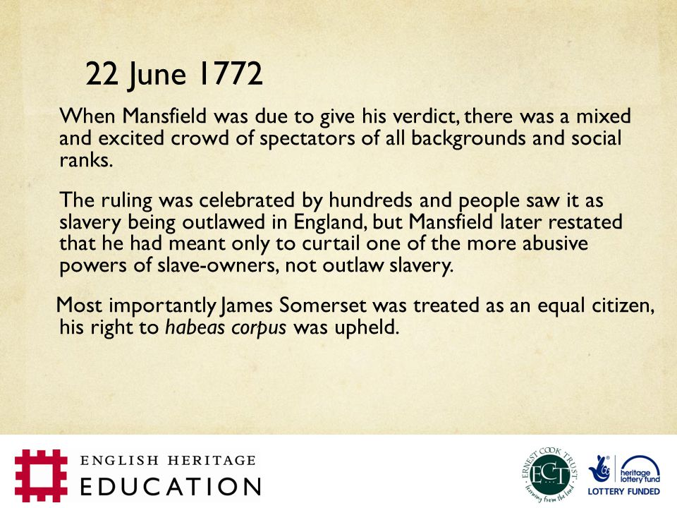 22 June 1772 When Mansfield was due to give his verdict, there was a mixed and excited crowd of spectators of all backgrounds and social ranks.