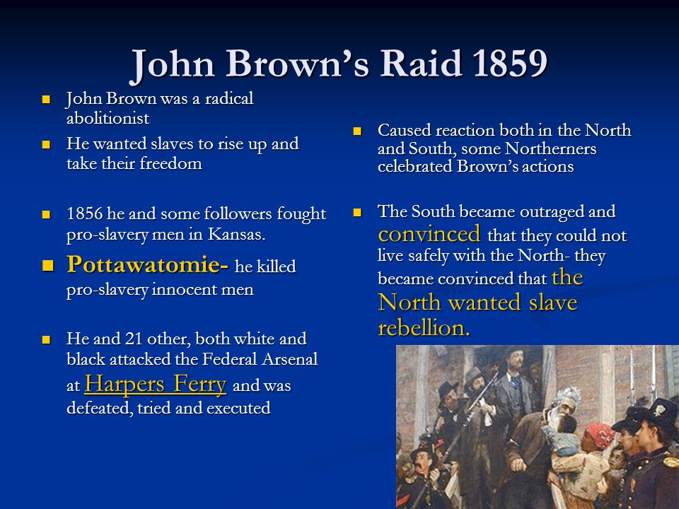John Brown's Raid 1859 John Brown was a radical abolitionist. He wanted slaves to rise up and take their freedom.