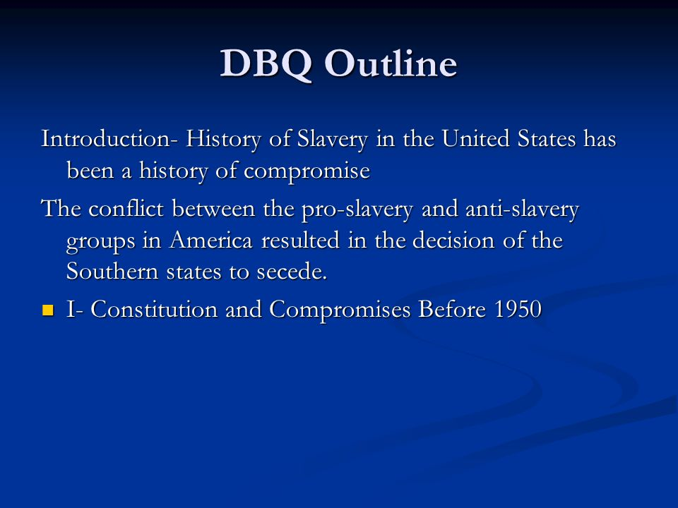 DBQ Outline Introduction- History of Slavery in the United States has been a history of compromise.