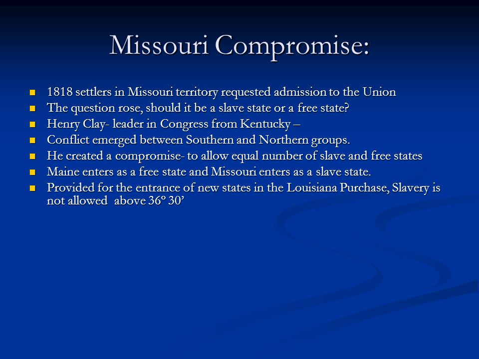 Missouri Compromise: 1818 settlers in Missouri territory requested admission to the Union.